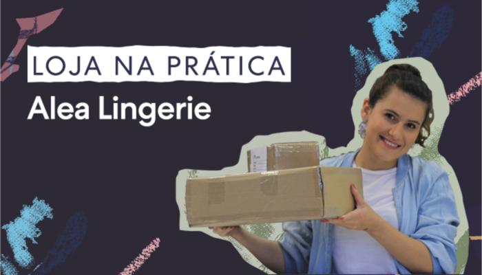 Arte com foto da fundadora da Alea Lingerie segurando caixa com as palavras 'Loja na Prática' escritas na tela