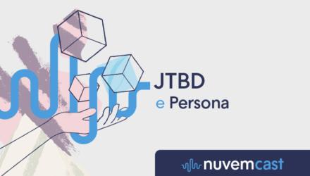 Persona e JTBD: como conhecer as necessidades do seu público-alvo